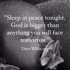 Dave Willis sleep in peace God is bigger quote Quotable Quotes, Faith Quotes, Words Quotes, Me Quotes, Word Of Advice, Good Advice, Dave Willis, Most Popular Quotes, When You Cant Sleep