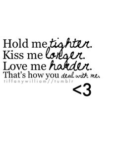 Hold me tighter, kiss me longer, love me harder | CourtesyFOLLOW BEST LOVE QUOTES ON TUMBLR FOR MORE LOVE QUOTES
