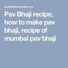 Pav Bhaji recipe, how to make pav bhaji, recipe of mumbai pav bhaji