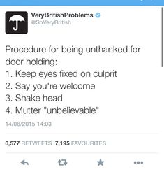 Very British Problems // Y E S. Especially if it's a grown man. With a family. And you are holding the door for him when it should be the other way around because CHIVALRY. Memes Humor, Funny Jokes, Hilarious, Ecards Humor, Stupid Memes, Funny Cartoons, Wtf Funny, Funny Tweets, Stupid Funny