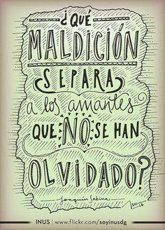 Qué maldición separa a los amantes que no se han olvidado -J. Sabina - Por INUS. > www.flickr.com/soyinusdg