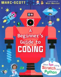 A Beginner's Guide to Coding, of Marc Scott (2016). Books for children aged 9-11 years. Publisher Bloomsbury Publishing