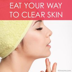 Eat Your Way to #ClearSkin. Best foods for your skin!!