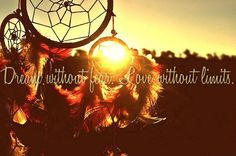 Dream without fear. Love without limits.