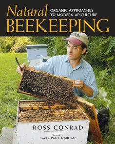 Natural Beekeeping: Organic Approaches to Modern Beekeeping  (go back to this lady's pinboard - lots of great organic beekeeping pins)