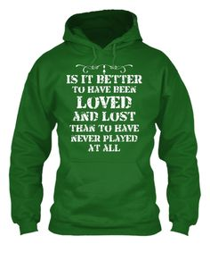 'it is better to have loved and lost than never to have loved at all' Limited Edition TShirt  https://teespring.com/Womens-Tshirt-USA