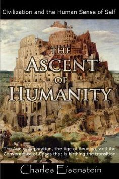The Ascent of Humanity - book by visionary Charles Eisenstein