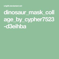dinosaur_mask_collage_by_cypher7523-d3eihba