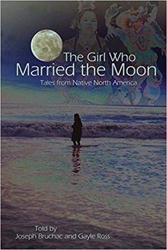 The Girl Who Married the Moon: Tales from Native North America: Joseph Bruchac, Gayle Ross Native American Literature, American History, Rite Of Passage, Girls Life, The Girl Who, Storytelling, Nativity, North America, Ebooks