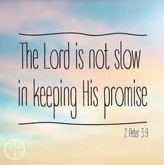 2 Peter 3:9 - The Lord is not slow in keeping his promise