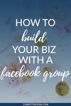 Learn how to build your business with a Facebook group filled with your most loyal customers. // Confetti Social