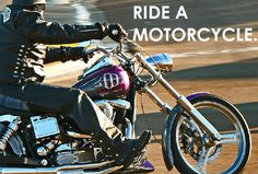 ride a motorcycle...never been on one..scared..its a trust issue..lol