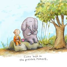 Come back to the present moment. | Buddha Doodles