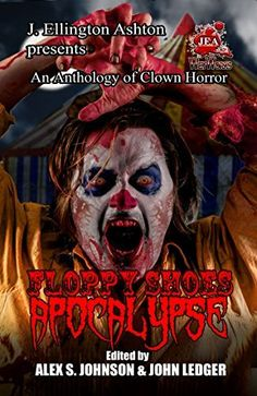 Darkness Breaks the Cloudy Veil: Floppy Shoes Apocalypse: A Clown Horror Anthology Clown Horror, Apocalypse, Joker, Movie Posters, Fictional Characters, Horror Books, Clowns, Writings, Veil