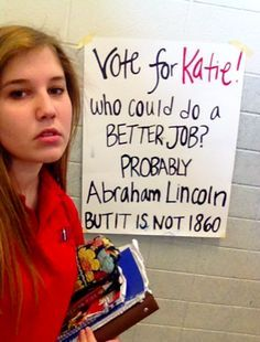 kampagne lustig campaign ideas Id vote for Katie. That campaign slogan is solid.