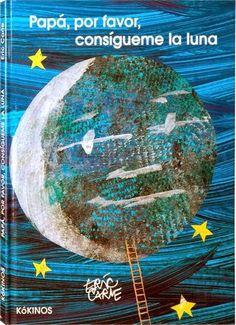 """""""Papá, por favor, consígueme la luna"""" - Eric Carle (Kókinos) #padres #papas"""