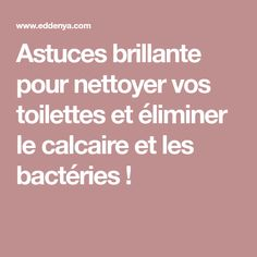 Astuces brillante pour nettoyer vos toilettes et éliminer le calcaire et les bactéries !