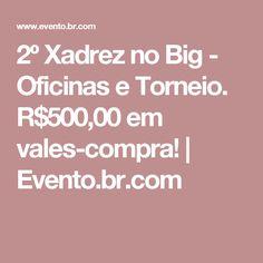 2º Xadrez no Big - Oficinas e Torneio. R$500,00 em vales-compra! | Evento.br.com
