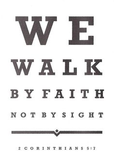 We walk by faith!