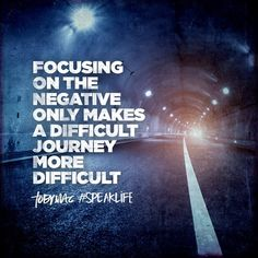 Focusing on the negative only makes a difficult journey more difficult. #SpeakLife