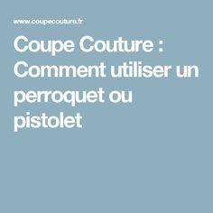 Coupe Couture : Comment utiliser un perroquet ou pistolet
