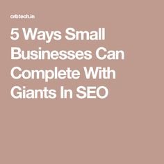5 Ways Small Businesses Can Complete With Giants In SEO