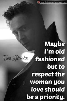 Heartfelt Quotes: Maybe I'm old fashioned but to respect the woman you love should be a priority.