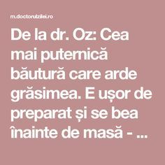 De la dr. Oz: Cea mai puternică băutură care arde grăsimea. E ușor de preparat și se bea înainte de masă - Doctorul zileiDoctorul zilei Dr Oz, Bariatric Recipes, Healthy Recipes, Ovo Vegetarian, Loving Your Body, Diet Tips, Weight Loss Tips, Good To Know, Natural Remedies