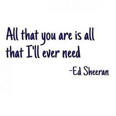 Ed Sheeran Quotes, Sayings, Images, Song Lyrics Best Lines, Ed Sheeran Quotes on songs lyrics love life education money success music singing acting videos Love Song Quotes, Lyric Quotes, Cute Quotes, Quotes To Live By, Short Love Sayings, Short And Sweet Quotes, Quotes Ed Sheeran, Ed Sheeran Lyrics, Under Your Spell