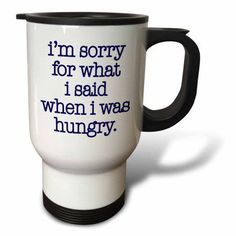 3dRose Im sorry for what I said when I was hungry, Blue, Travel Mug, 14oz, Stainless Steel