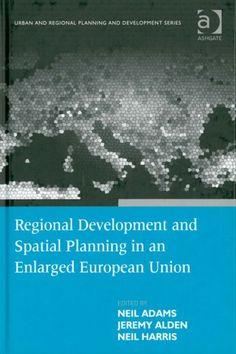 Regional development and spatial planning in an enlarged European Union /ed. by Neil Adams, Jeremy Alden, Neil Harris. Farnham ;Burlington :Ashgate,2009. ISBN:978-0-7546-4714-0