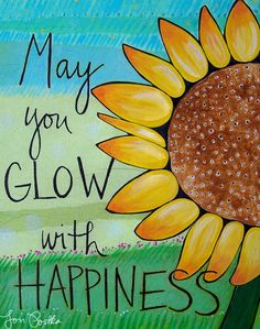 """Yes. Love this from Lori Portka. :: Lori writes, """"I didn't realize this at the time I painted this, but sunflowers turn toward the sun with their bright open colors. Being happy does create a glow. That is my wish for you."""""""