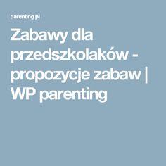 Zabawy dla przedszkolaków - propozycje zabaw | WP parenting