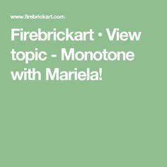 Firebrickart • View topic - Monotone with Mariela!