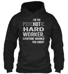 Hard Worker. - PsycHOTic #HardWorker.