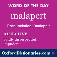 Malapert (adjective): Boldly disrespectful; impudent. Word of the Day for 21 October 2015.