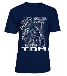 # DONT MESS WITH TOM .  DONT MESS WITH TOM  A GIFT FOR THE SPECIAL PERSON  It's a unique tshirt, with a special name!   HOW TO ORDER:  1. Select the style and color you want:  2. Click Reserve it now  3. Select size and quantity  4. Enter shipping and billing information  5. Done! Simple as that!  TIPS: Buy 2 or more to save shipping cost!   This is printable if you purchase only one piece. so dont worry, you will get yours.   Guaranteed safe and secure checkout via:  Paypal | VISA…