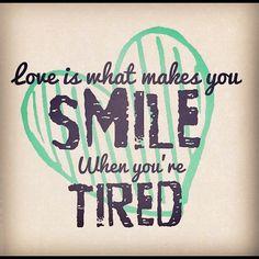 Love is what makes you smile when you're tired. - Paulo Coelho - www.comunidadcoelho.com - www.paulocoelhoblog.com