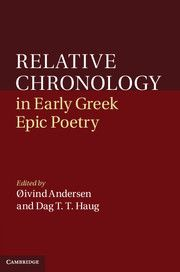 Relative Chronology in Early Greek Epic Poetry; Edite dby Oivind Andersen and Dag T. T. Haug