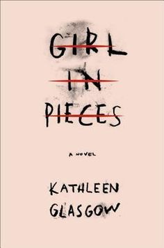 GIRL IN PIECES by Kathleen Glasgow | YA Contemporary | Kathleen Glasgow