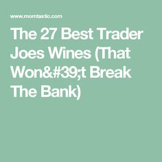 The 27 Best Trader Joes Wines (That Won't Break The Bank)