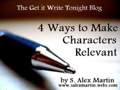 4 Ways to Make Characters Relevant // http://salexmartin.webs.com/apps/blog/show/24365843-4-ways-to-make-characters-relevant#