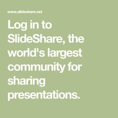 Log in to SlideShare, the world's largest community for sharing presentations.