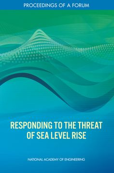 Responding to the Threat of Sea Level Rise: Proceedings of a Forum Environmental Studies, Sea Level Rise, National Academy, Annual Meeting, Summary, Ecology, Climate Change, Two By Two, Engineering