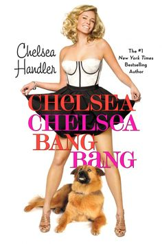 I love Chelsea Handler's sense of humor....Really inappropriate but still very hillarious!