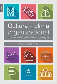 CULTURA E CLIMA ORGANIZACIONAL: COMPREENDENDO A ESSÊNCIA...