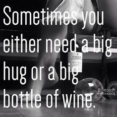 you either need a big hug or a big Bottle of Wine __[Wino-Licious/FB] Big Bottle Of Wine, Wine Bottle Corks, Excellence Quotes, Laughter The Best Medicine, Four Letter Words, Something To Remember, Wine Quotes, Perfection Quotes, Amazing Quotes