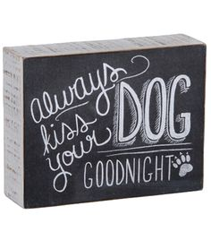 """Show that the little gestures mean everything with this Always Kiss Your Chalk Sign from Primitives By Kathy. This wood and paper chalk sign by artist Lily & Val comes with the words: """"Always kiss you. Chalk Writing, Lily And Val, Dog Lover Quotes, Dogs For Sale, Box Signs, Kiss You, Home Wall Art, Decoration, Wooden Signs"""