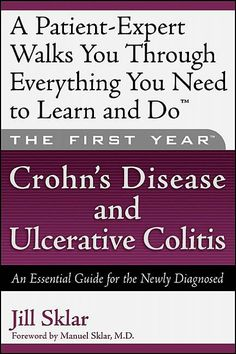 The First Year: Crohn's Disease and Ulcerative Colitis: An Essential Guide for the Newly Diagnosed by Jill Sklar, Manuel Sklar Crohns Disease Diet, Crohn's Disease, Date, Crohns Awareness, Crohns Recipes, Diet Recipes, Colon Health, Ulcerative Colitis, Aleta