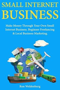 Small Internet Business: Make Money Through Your Own Small Internet Business. Beginner Freelancing & Local Business Marketing., www.amazon.com/...